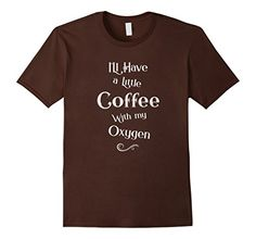 Men's I'll Have a Little Coffee with my Oxygen T-Shirt 3X... https://www.amazon.com/dp/B01NA068HS/ref=cm_sw_r_pi_dp_x_mRrPybY65QGND
