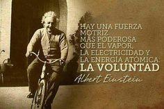 """""""Hay una fuerza motriz mas poderosa que el vapor, la electricidad y la energía atómica. La Voluntad!"""" Albert Einstein #Reflexion"""