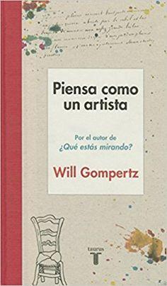 Piensa como un artista / Will Gompertz  (2016)