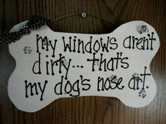 This is soooo true! Dog sign window Nose Art wood sign puppy paws by kpdreams on Etsy I Love Dogs, Puppy Love, Dog Nose, Dog Signs, Nose Art, Dog Quotes, True Quotes, Sign I, Art Sign
