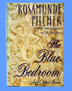 The Blue Bedroom & Other Stories by Rosamunde Pilcher ~ 1st Ed. 1985 Hardcover   Stories deal with grief, marriage, dinner parties, the holidays, a lonely widow, racial prejudice, a housewife's new career, and memories of the past.