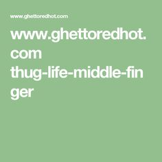 www.ghettoredhot.com thug-life-middle-finger