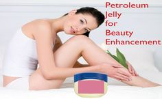 10 Wonders of Using Petroleum Jelly for Beauty Enhancement