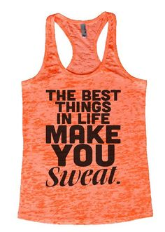 "Womens Workout Tank Top Shirt, ""The best things in life make you sweat"" This is a HIGH Quality ""Next Level"" Brand Burnout Racer Back Tank. Very Lightweight, Sexy, Super Soft, and VERY popular in today"