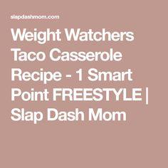 Weight Watchers Taco Casserole Recipe - 1 Smart Point FREESTYLE | Slap Dash Mom