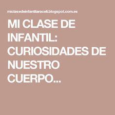 MI CLASE DE INFANTIL: CURIOSIDADES DE NUESTRO CUERPO...