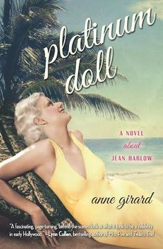 Historical Fiction set in Hollywood of the 1920's and 1930's. Platinum Doll by Anne Girard.