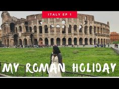 Rome | Italy - A simple travel guide for first timers| Ep 1| A Roman Holiday 2018 - YouTube