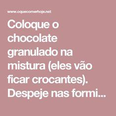 Coloque o chocolate granulado na mistura (eles vão ficar crocantes). Despeje nas forminhas para picolé e leve