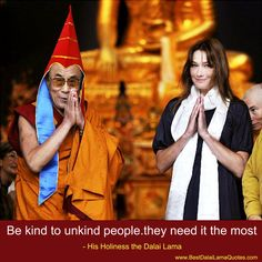 Be kind to unkind people.they need it the most - Best Dalai Lama Quotes