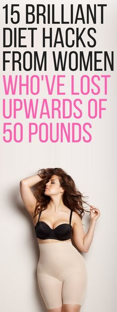 15 brilliant diet hacks from women who have lost 50 pounds.