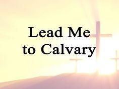 Lead Me to Calvary (King of My Life) | Celebrating Holidays -- YouTube Lyric Video