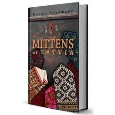 Schoolhouse Press - Mittens of Latvia--Pre-Order - Scandinavian & European - Books Rowan Knitting, Knitting Books, Crochet Books, Fair Isle Knitting, Hand Knitting, Mittens Pattern, Knit Mittens, Mitten Gloves, Knitting Designs