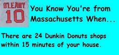 You know you're from Massachusetts when...