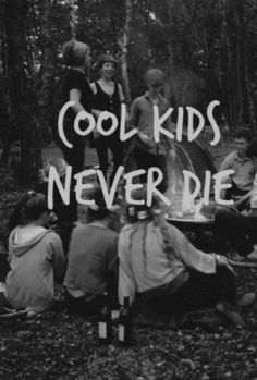 Cool kids never die.