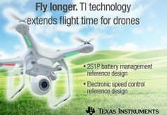 "Texas Instruments (TI) has introduced two circuit-based subsystem reference designs that will help manufacturers add flight time and extend battery life to quadcopters and other non-military consumer and industrial drones used to deliver packages, provide surveillance or communicate and assist at long distances. ""Flight time continues to be a top design challenge for recreational quadcopters …"
