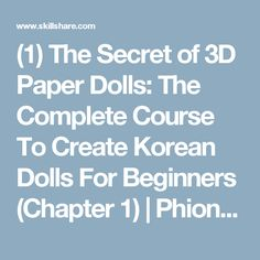 (1) The Secret of 3D Paper Dolls: The Complete Course To Create Korean Dolls For Beginners (Chapter 1) | Phiona Pham | Skillshare