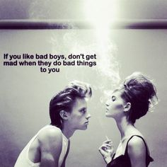 "So true, real ""good"" girls don't like ""bad"" boys. ""Good"" girls are usually smart enough to know ""bad"" guys will only cause problems. ""Bad"" boys like and choose girls they think are ""good"". At the end of the day the pair is still ""bad"". It takes a real ""good"" girl to leave these relationships. Real relationships aren't successful when based on these ridiculous principles."