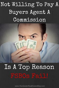 Not Willing To Pay A Buyers Agent A Commission Is A Top Reason FSBOs Fail: http://www.rochesterrealestateblog.com/top-10-reasons-why-for-sale-by-owners-fsbos-fail-in-real-estate/