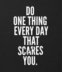 Do one thing everyday that scares you, positive taglines, positive whatsapp dp. attitude whatsapp dp