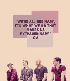 """""""We're all ordinary, It's what we do that makes us extraordinary."""" Chris Martin Chris Martin Coldplay, Phil Harvey, Britpop, Perfection Quotes, Look At The Stars, Film Music Books, Beautiful Voice, Me Me Me Song, Music Lyrics"""