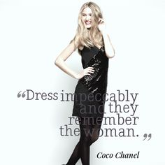 """""""Dress impeccably and they remember the woman."""" Coco Chanel 