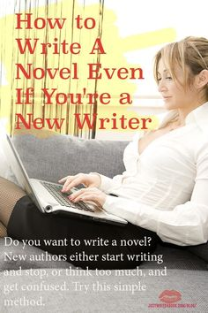 Here's how to write your novel. How to Write a Novel Even if You're a New Writer
