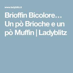 Brioffin Bicolore… Un pò Brioche e un pò Muffin | Ladyblitz