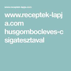 www.receptek-lapja.com husgombocleves-csigatesztaval
