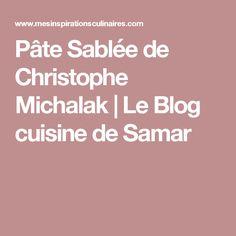 Pâte Sablée de Christophe Michalak | Le Blog cuisine de Samar