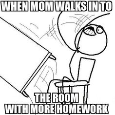TFYMW...your mom gives you more homework