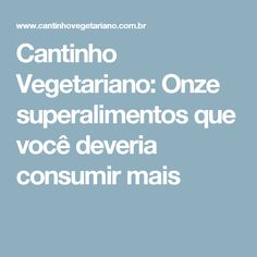 Cantinho Vegetariano: Onze superalimentos que você deveria consumir mais