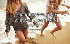spending every day with your best friend