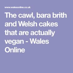 The cawl, bara brith and Welsh cakes that are actually vegan - Wales Online