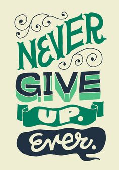 Never give up ever. #lettering #typography