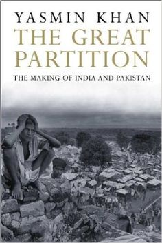 Amazon.com: The Great Partition: The Making of India and Pakistan (8580001436630): Yasmin Khan: Books