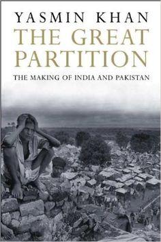 The great Partition : the making of India and Pakistan / Yasmin Khan. -- New Haven : Yale University Press, cop. 2007 en http://absysnet.bbtk.ull.es/cgi-bin/abnetopac?TITN=542762