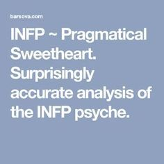 INFP ~ Pragmatical Sweetheart. Surprisingly accurate analysis of the INFP psyche. #RelationshipAddictionHelp