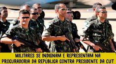 Militares se indignam e representam na Procuradoria da República contra ...