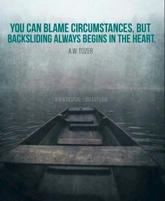 A W Tozer: backsliding begins within the heart. Biblical Quotes, Bible Verses Quotes, Faith Quotes, Spiritual Quotes, Scriptures, Positive Quotes, Christian Life, Christian Quotes, Christian Living