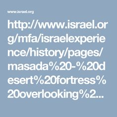 http://www.israel.org/mfa/israelexperience/history/pages/masada%20-%20desert%20fortress%20overlooking%20the%20dead%20sea.aspx