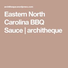 Eastern North Carolina BBQ Sauce | architheque