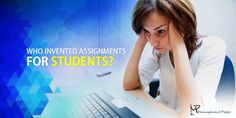 Who Invented Assignments for Students? Academic Writing Services, Thesis, Inventions, Students, Management, Feelings, Eyes, Paper, Cat Eyes