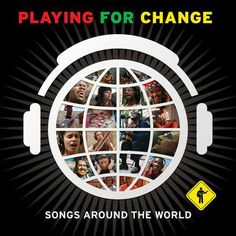PLAYING FOR CHANGE - Connecting The World Through Music