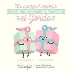 ¡Contigo lo tengo todo! I never buy lottery tickets because I have already won the jackpot with you. In you I have everything! #mrwonderfulshop #quotes #loterianavidad #christmas