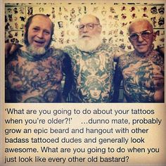 Awesome!  Totally true, who cares what my tattoos will look like when I'm 80..I'll be freaking 80- wrinkled and old just like every other 80 year old, I won't worry about unsexy tattoos at that point lol