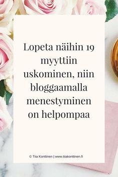 19 blogimyyttiä, joihin ei kannata enää uskoa 2018 - Jos haluat menestyä bloggaajana | Tiia Konttinen | www.tiiakonttinen.fi