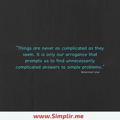 It's our arrogance that tempts us to find complicated answers to simple problems