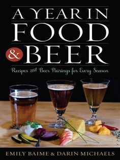 A Year in Food and Beer instructs readers how to identify flavors in specific American and European beers and how to complement those with gourmet foods and cooking techniques by season.