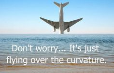 Why don't planes account for the curvature of the earth? Actual flight plans only work on a flat earth. Research flat earth.